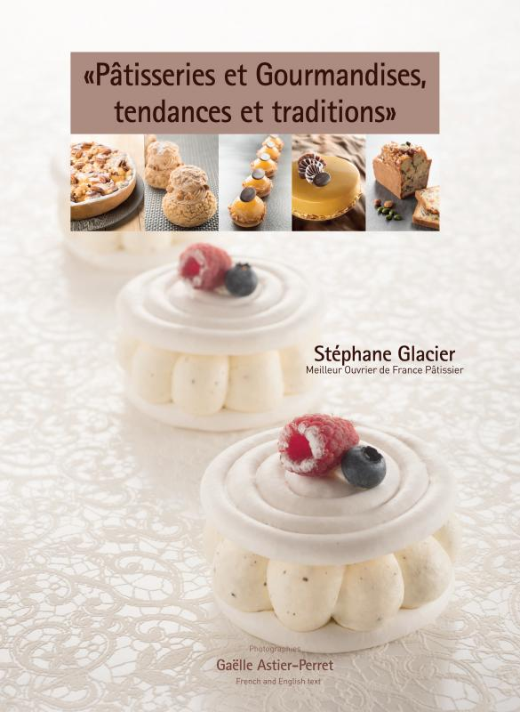 Pâtisseries et Gourmandises, Tendances et Traditions (French+English) (Glacier)