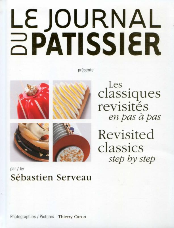 Le Journal du Patissier : Revisited Classics Step by Step