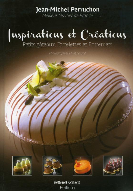 Inspirations et Creations: Petits Gateaux, Tartelettes et Entremets (Perruchon)